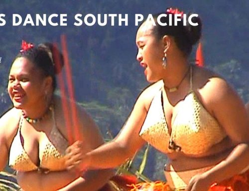 LET´S GO TRIBAL  & DANCE WITH THE PEOPLE OF THE SOUTH PACIFIC